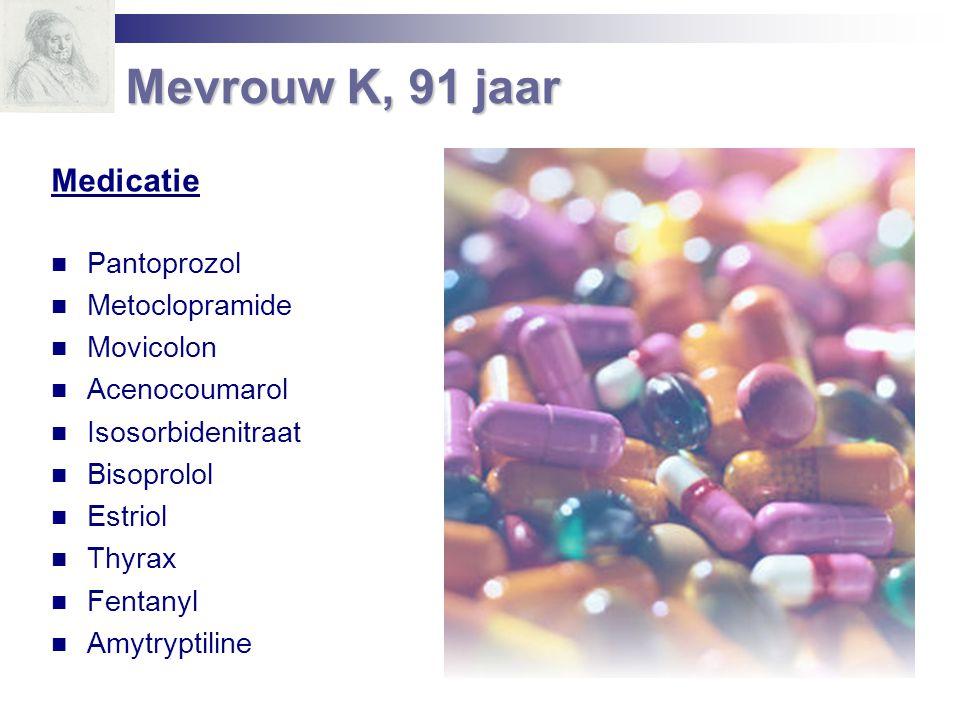 Medicatie Pantoprozol Metoclopramide Movicolon Acenocoumarol Isosorbidenitraat Bisoprolol Estriol Thyrax Fentanyl Amytryptiline Mevrouw K, 91 jaar