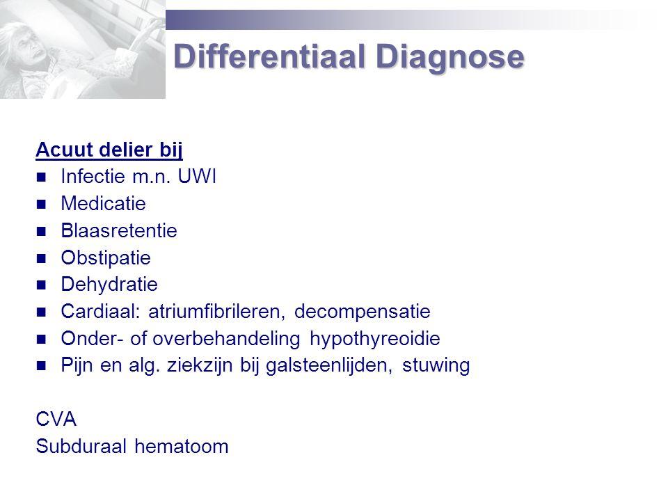 Acuut delier bij Infectie m.n. UWI Medicatie Blaasretentie Obstipatie Dehydratie Cardiaal: atriumfibrileren, decompensatie Onder- of overbehandeling h