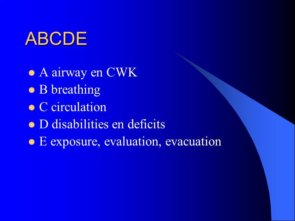 ABCDE A airway en CWK B breathing C circulation D disabilities en deficits E exposure, evaluation, evacuation