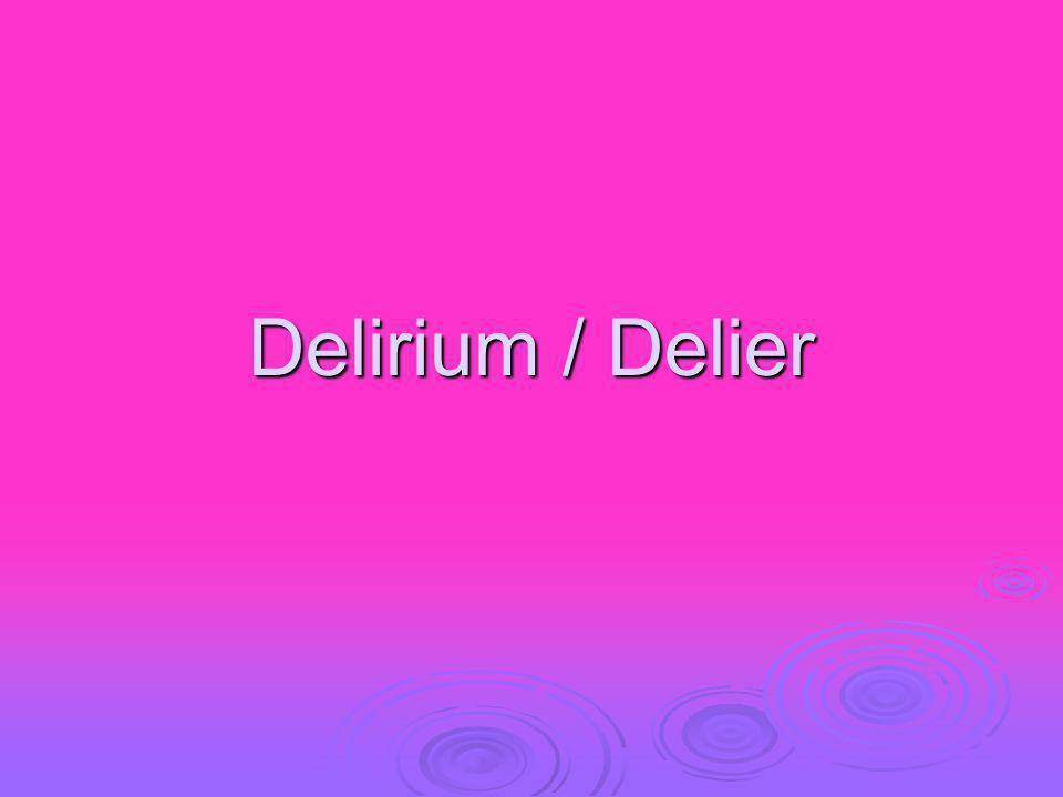 Wat is een delirium.Hoe onderzoek je dat. Wat kun je er aan doen.