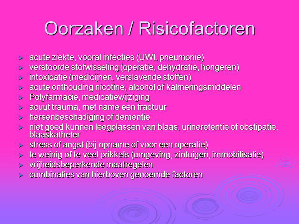 Oorzaken / Risicofactoren  acute ziekte, vooral infecties (UWI, pneumonie)  verstoorde stofwisseling (operatie, dehydratie, hongeren)  intoxicatie