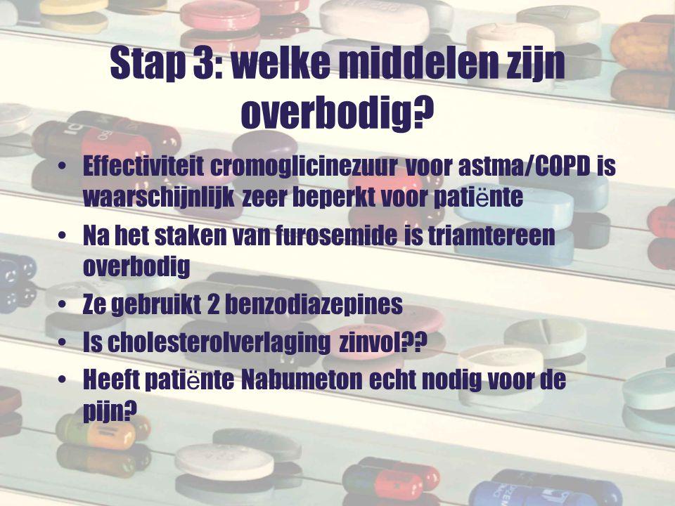 Stap 3: welke middelen zijn overbodig? Effectiviteit cromoglicinezuur voor astma/COPD is waarschijnlijk zeer beperkt voor pati ë nte Na het staken van