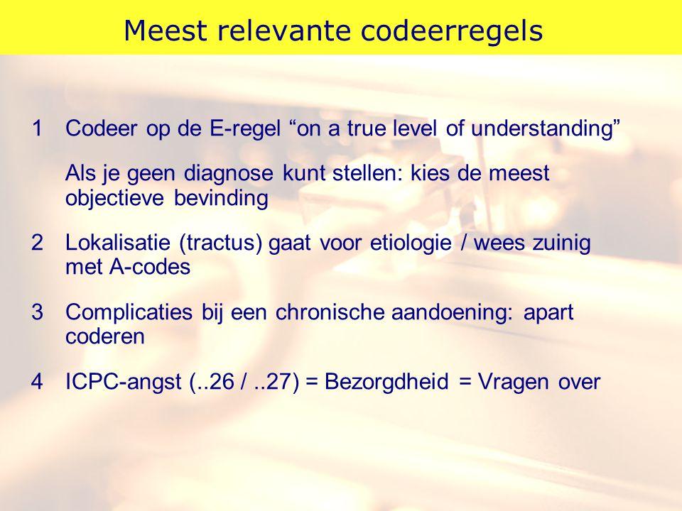 """Meest relevante codeerregels 1Codeer op de E-regel """"on a true level of understanding"""" Als je geen diagnose kunt stellen: kies de meest objectieve bevi"""