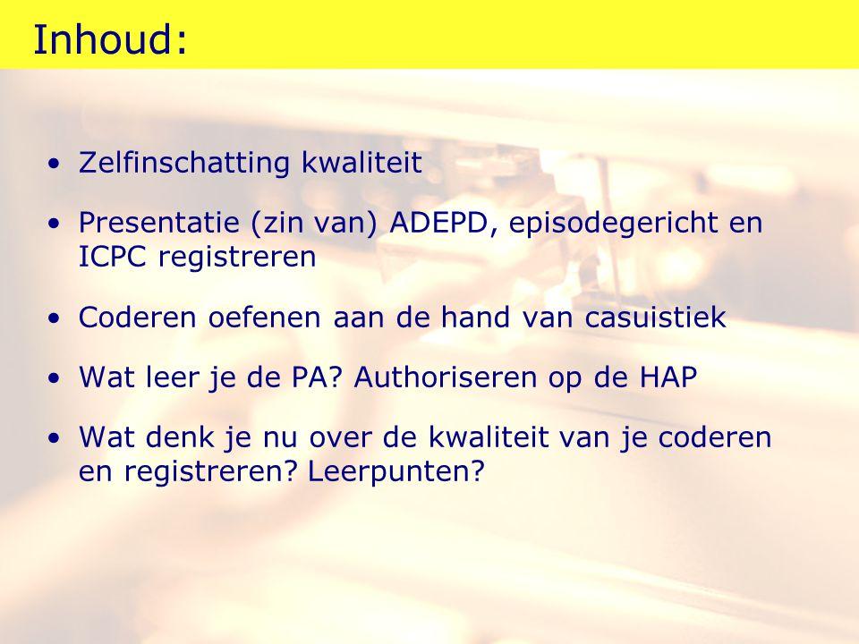 Inhoud: Zelfinschatting kwaliteit Presentatie (zin van) ADEPD, episodegericht en ICPC registreren Coderen oefenen aan de hand van casuistiek Wat leer