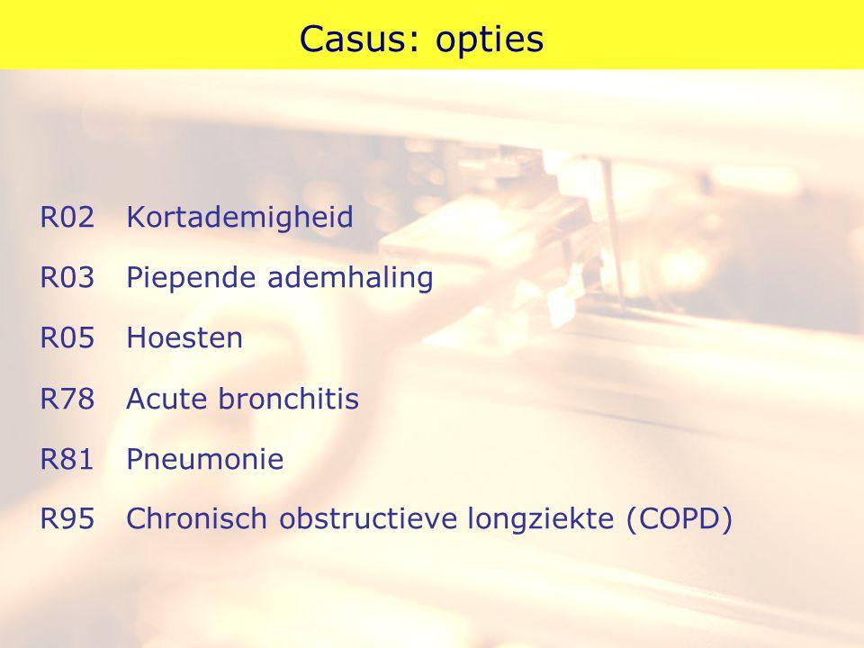 Casus: opties R02Kortademigheid R03Piepende ademhaling R05Hoesten R78Acute bronchitis R81Pneumonie R95Chronisch obstructieve longziekte (COPD)