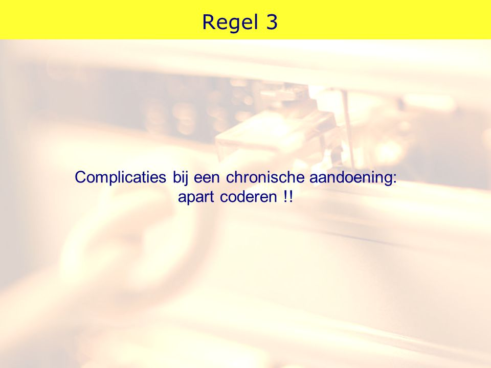 Regel 3 Complicaties bij een chronische aandoening: apart coderen !!