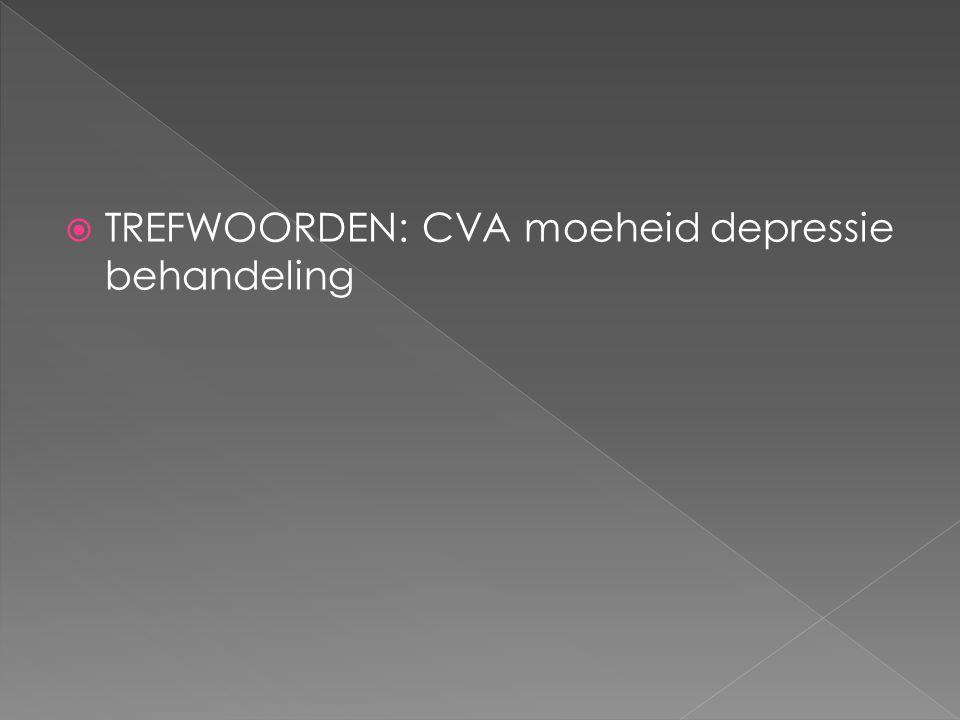  TREFWOORDEN: CVA moeheid depressie behandeling