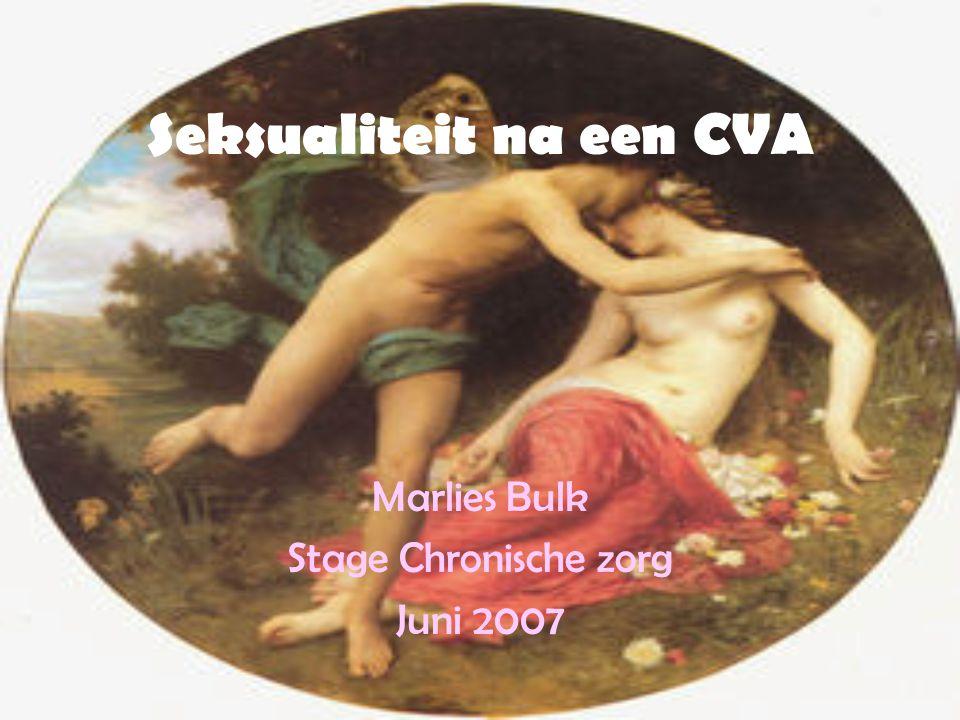 Seksualiteit na een CVA Marlies Bulk Stage Chronische zorg Juni 2007