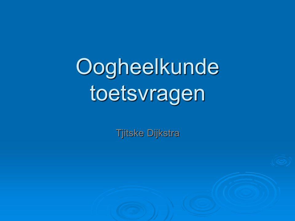 Oogheelkunde toetsvragen Tjitske Dijkstra