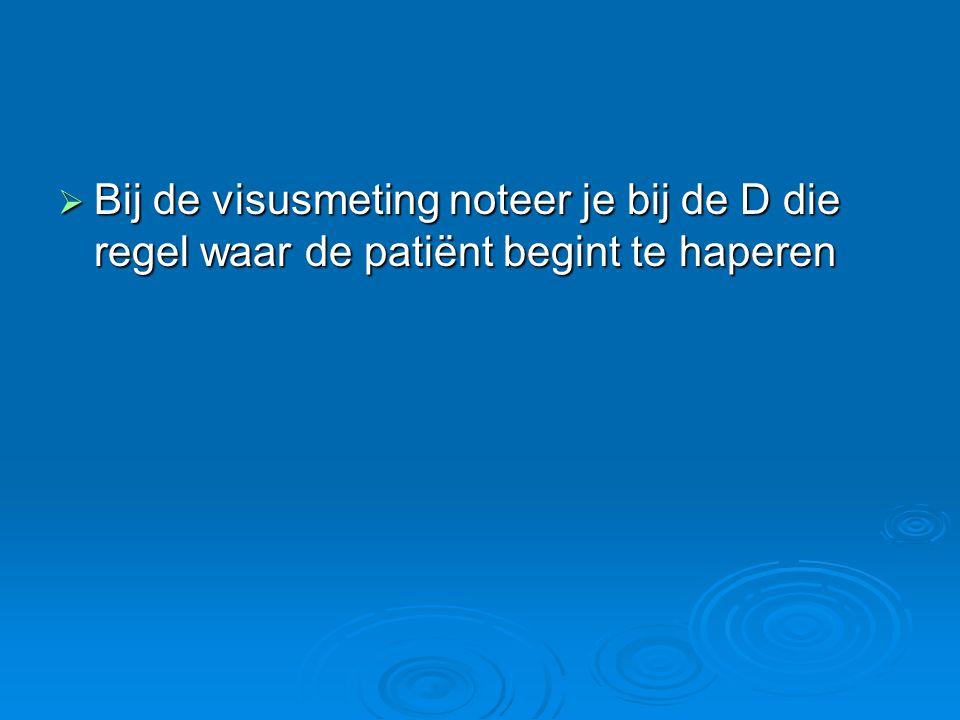  Bij de visusmeting noteer je bij de D die regel waar de patiënt begint te haperen