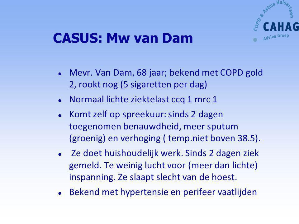 CASUS: Mw van Dam l Mevr. Van Dam, 68 jaar; bekend met COPD gold 2, rookt nog (5 sigaretten per dag) l Normaal lichte ziektelast ccq 1 mrc 1 l Komt ze