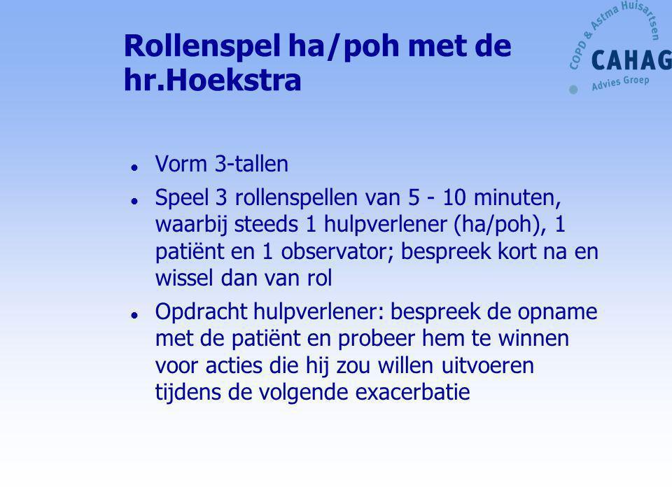 Rollenspel ha/poh met de hr.Hoekstra l Vorm 3-tallen l Speel 3 rollenspellen van 5 - 10 minuten, waarbij steeds 1 hulpverlener (ha/poh), 1 patiënt en