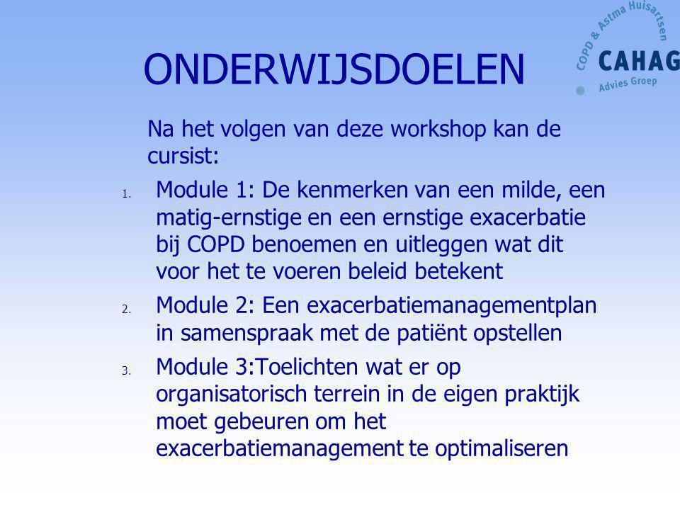 ONDERWIJSDOELEN Na het volgen van deze workshop kan de cursist: 1. Module 1: De kenmerken van een milde, een matig-ernstige en een ernstige exacerbati