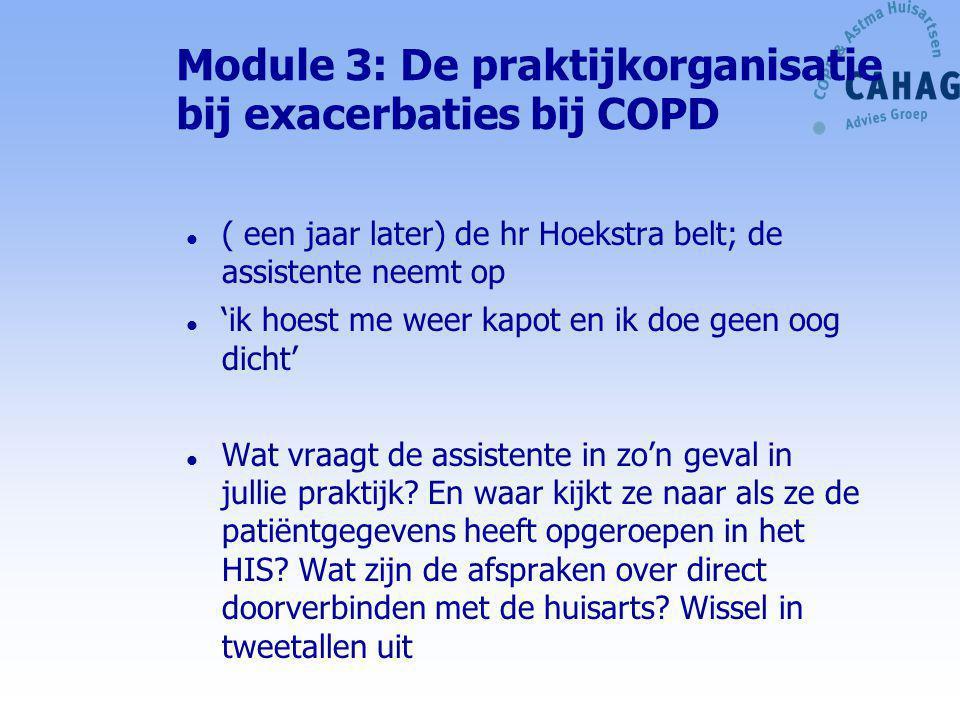 Module 3: De praktijkorganisatie bij exacerbaties bij COPD l ( een jaar later) de hr Hoekstra belt; de assistente neemt op l 'ik hoest me weer kapot e