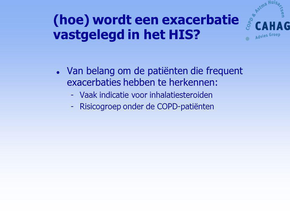 (hoe) wordt een exacerbatie vastgelegd in het HIS? l Van belang om de patiënten die frequent exacerbaties hebben te herkennen: -Vaak indicatie voor in