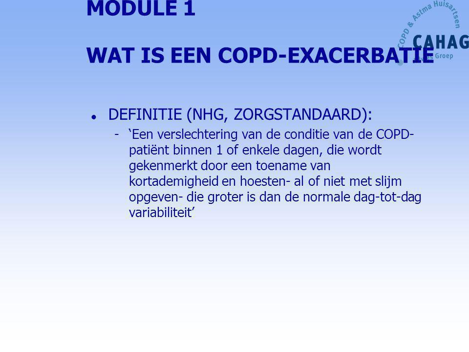 MODULE 1 WAT IS EEN COPD-EXACERBATIE l DEFINITIE (NHG, ZORGSTANDAARD): -'Een verslechtering van de conditie van de COPD- patiënt binnen 1 of enkele da