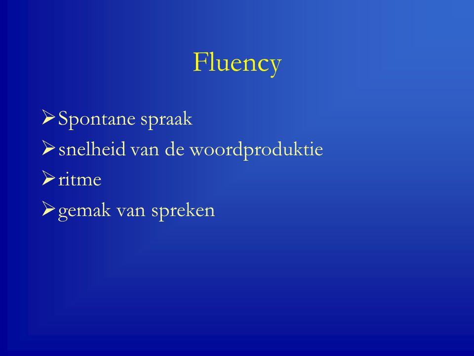 Fluency  Spontane spraak  snelheid van de woordproduktie  ritme  gemak van spreken