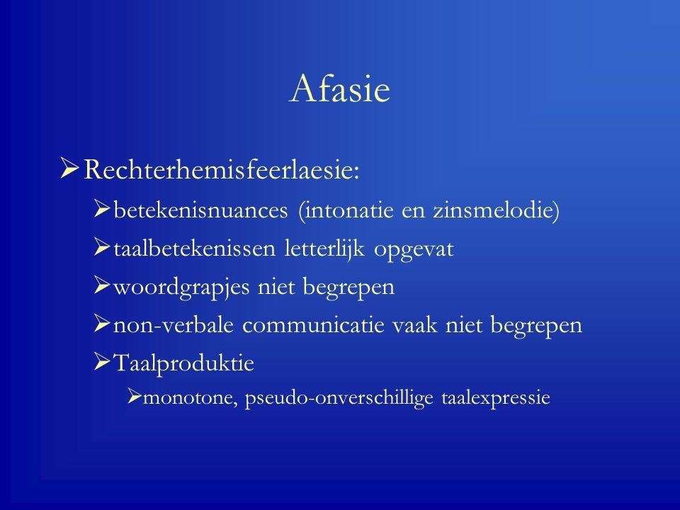 Afasie  Rechterhemisfeerlaesie:  betekenisnuances (intonatie en zinsmelodie)  taalbetekenissen letterlijk opgevat  woordgrapjes niet begrepen  non-verbale communicatie vaak niet begrepen  Taalproduktie  monotone, pseudo-onverschillige taalexpressie
