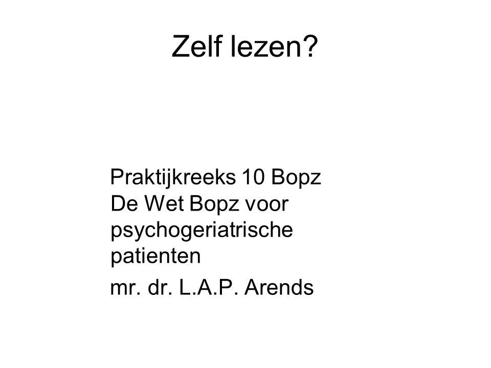 Zelf lezen? Praktijkreeks 10 Bopz De Wet Bopz voor psychogeriatrische patienten mr. dr. L.A.P. Arends