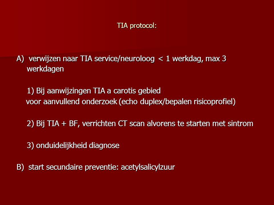 TIA protocol: A) verwijzen naar TIA service/neuroloog < 1 werkdag, max 3 werkdagen 1) Bij aanwijzingen TIA a carotis gebied voor aanvullend onderzoek