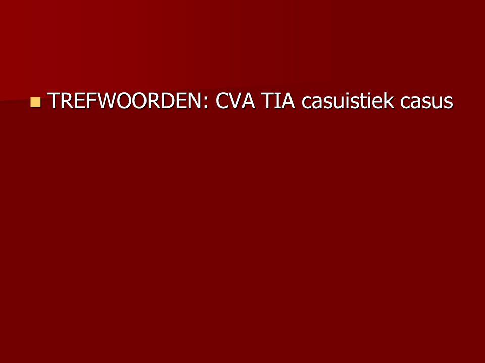 TREFWOORDEN: CVA TIA casuistiek casus TREFWOORDEN: CVA TIA casuistiek casus