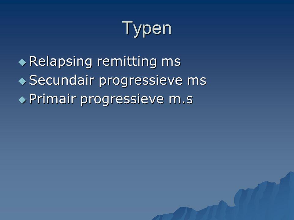Typen  Relapsing remitting ms  Secundair progressieve ms  Primair progressieve m.s