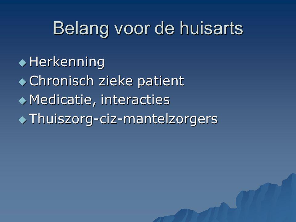 Belang voor de huisarts  Herkenning  Chronisch zieke patient  Medicatie, interacties  Thuiszorg-ciz-mantelzorgers