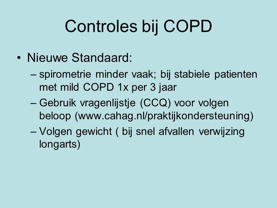 Controles bij COPD Nieuwe Standaard: –spirometrie minder vaak; bij stabiele patienten met mild COPD 1x per 3 jaar –Gebruik vragenlijstje (CCQ) voor volgen beloop (www.cahag.nl/praktijkondersteuning) –Volgen gewicht ( bij snel afvallen verwijzing longarts)