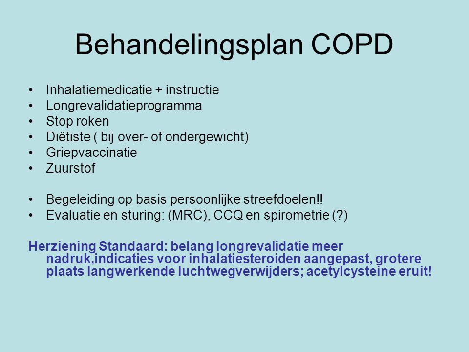 Behandelingsplan COPD Inhalatiemedicatie + instructie Longrevalidatieprogramma Stop roken Diëtiste ( bij over- of ondergewicht) Griepvaccinatie Zuurst