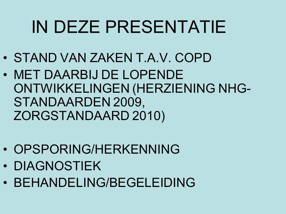 IN DEZE PRESENTATIE STAND VAN ZAKEN T.A.V. COPD MET DAARBIJ DE LOPENDE ONTWIKKELINGEN (HERZIENING NHG- STANDAARDEN 2009, ZORGSTANDAARD 2010) OPSPORING