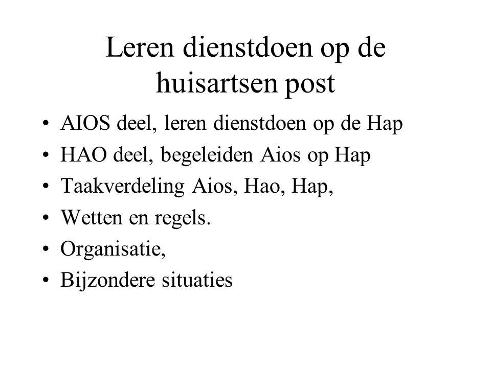 Leren dienstdoen op de huisartsen post AIOS deel, leren dienstdoen op de Hap HAO deel, begeleiden Aios op Hap Taakverdeling Aios, Hao, Hap, Wetten en