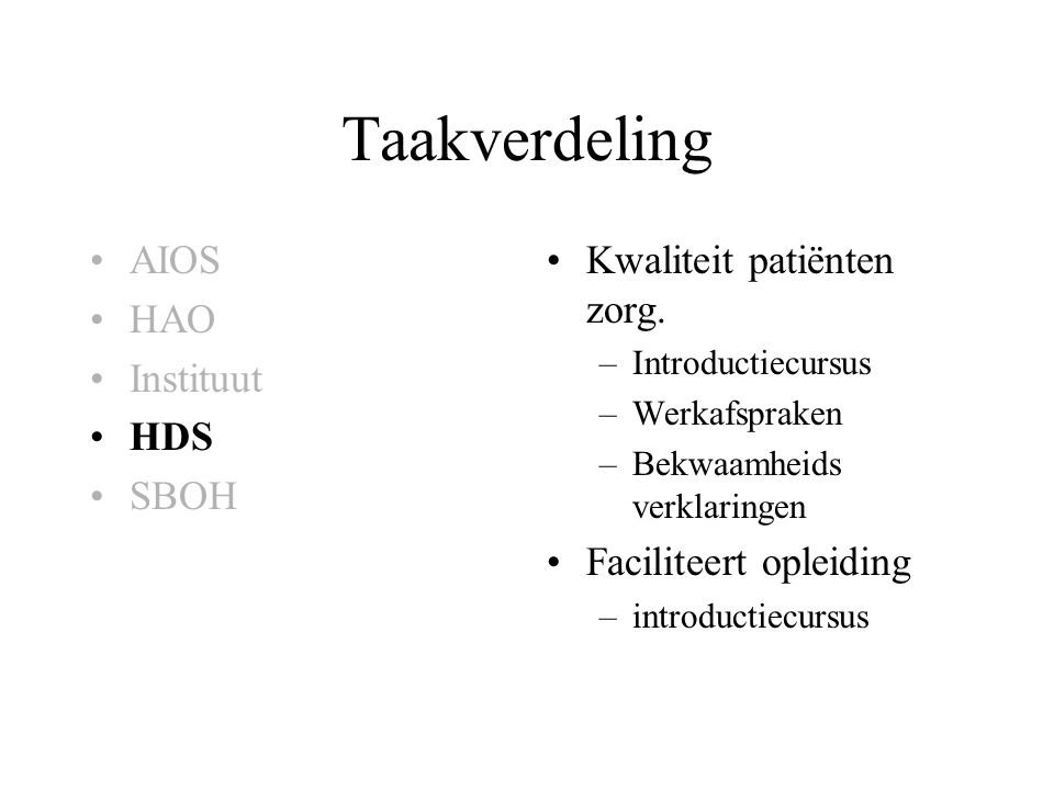 Taakverdeling AIOS HAO Instituut HDS SBOH Kwaliteit patiënten zorg. –Introductiecursus –Werkafspraken –Bekwaamheids verklaringen Faciliteert opleiding