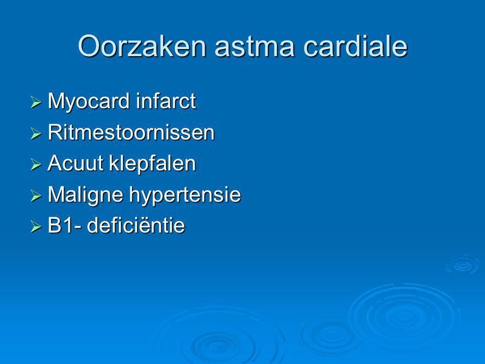 Oorzaken astma cardiale  Myocard infarct  Ritmestoornissen  Acuut klepfalen  Maligne hypertensie  B1- deficiëntie