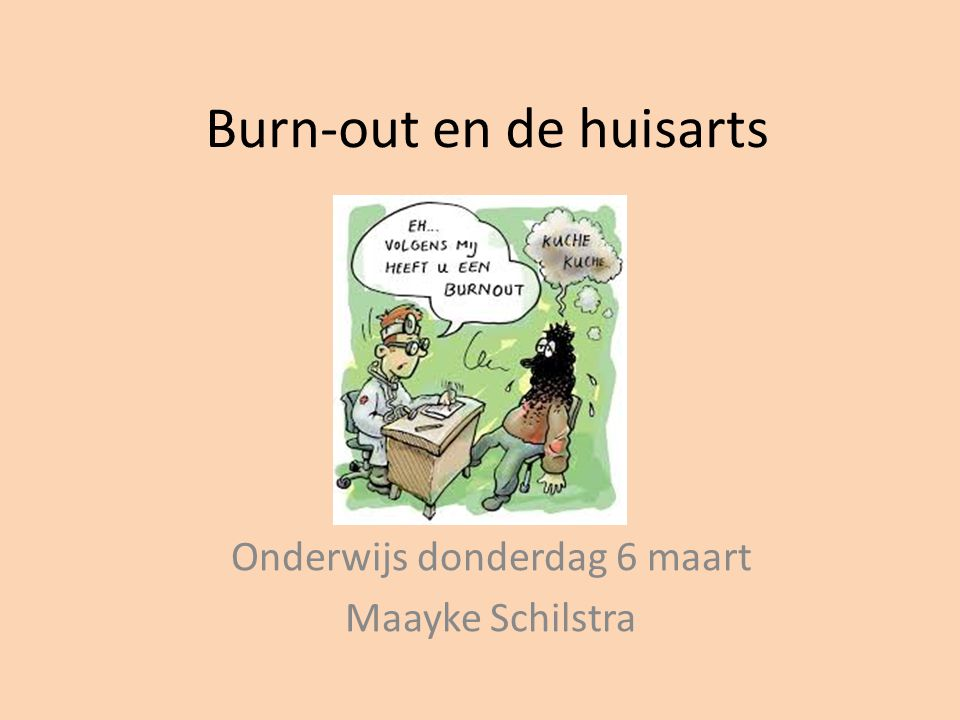 Burn-out en de huisarts Onderwijs donderdag 6 maart Maayke Schilstra