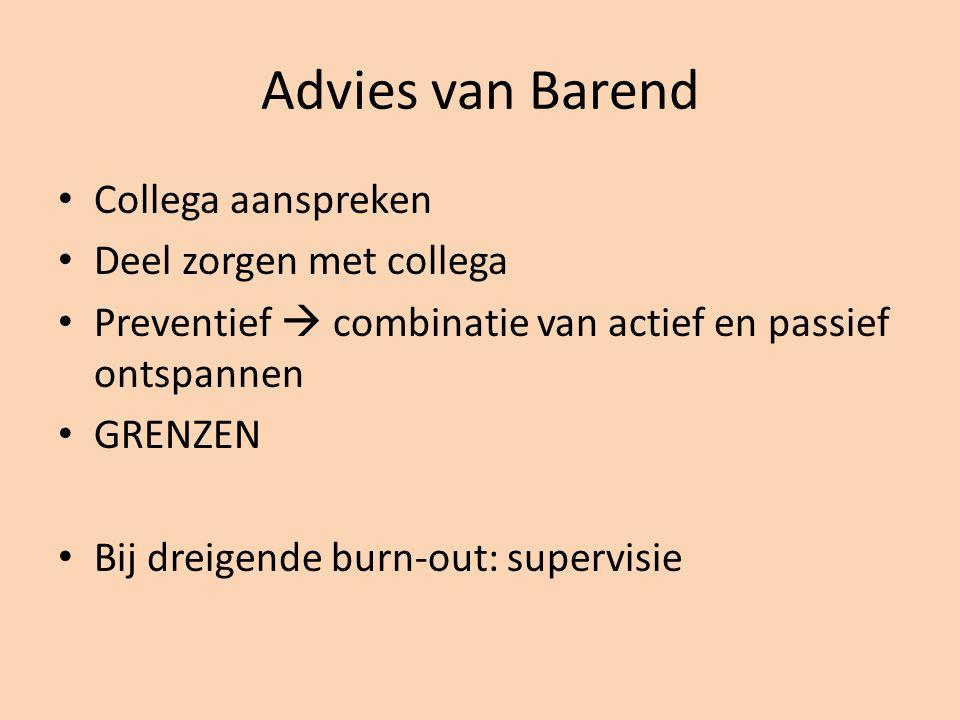 Advies van Barend Collega aanspreken Deel zorgen met collega Preventief  combinatie van actief en passief ontspannen GRENZEN Bij dreigende burn-out: