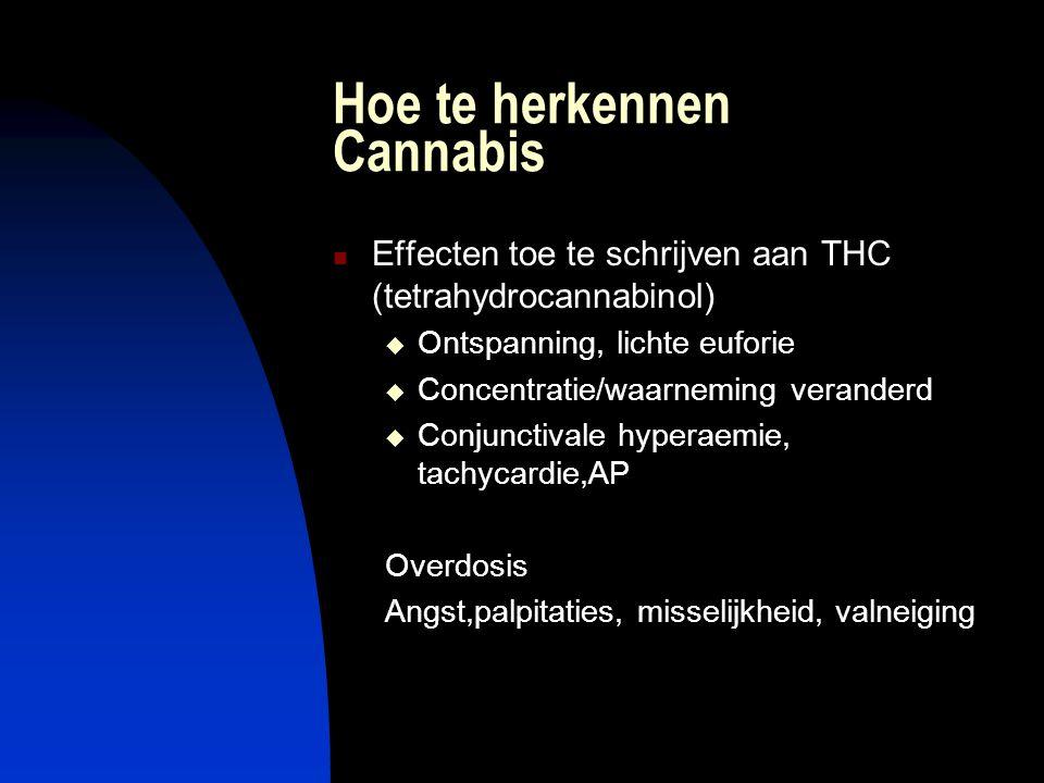 Hoe te herkennen Cannabis Effecten toe te schrijven aan THC (tetrahydrocannabinol)  Ontspanning, lichte euforie  Concentratie/waarneming veranderd 