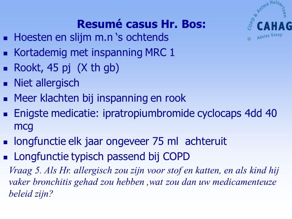 Resumé casus Hr. Bos: Hoesten en slijm m.n 's ochtends Kortademig met inspanning MRC 1 Rookt, 45 pj (X th gb) Niet allergisch Meer klachten bij inspan