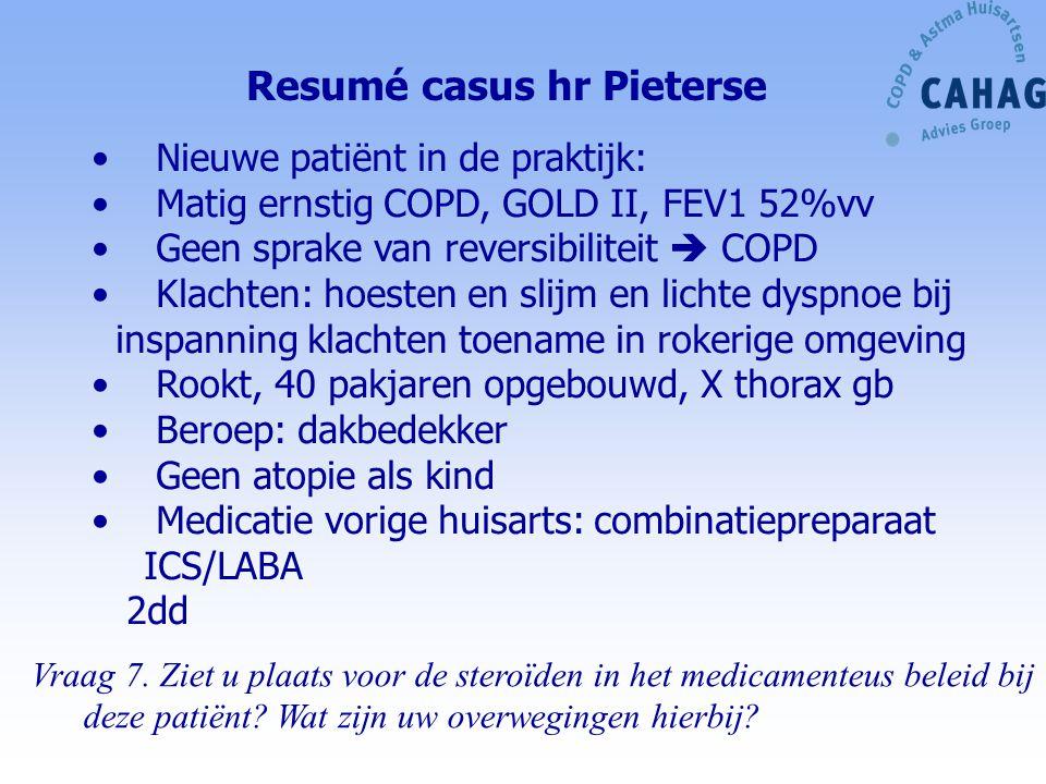 Resumé casus hr Pieterse Nieuwe patiënt in de praktijk: Matig ernstig COPD, GOLD II, FEV1 52%vv Geen sprake van reversibiliteit  COPD Klachten: hoest