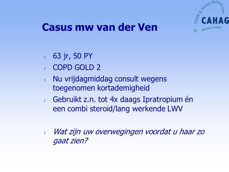 Casus mw van der Ven l 63 jr, 50 PY l COPD GOLD 2 l Nu vrijdagmiddag consult wegens toegenomen kortademigheid l Gebruikt z.n. tot 4x daags Ipratropium