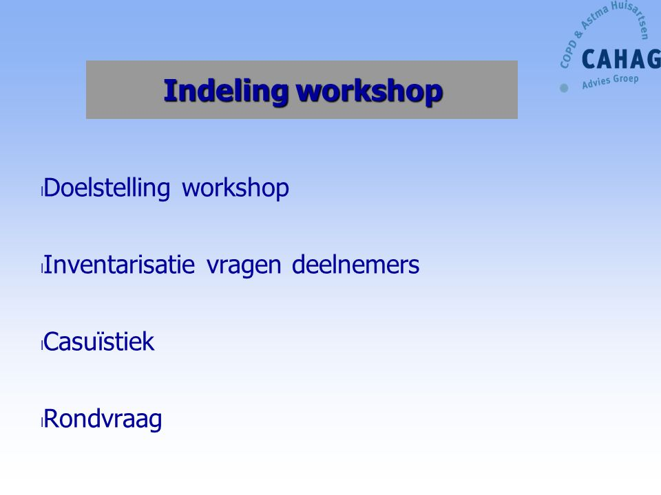 Indeling workshop l Doelstelling workshop l Inventarisatie vragen deelnemers l Casuïstiek l Rondvraag