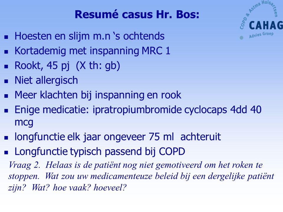 Resumé casus Hr. Bos: Hoesten en slijm m.n 's ochtends Kortademig met inspanning MRC 1 Rookt, 45 pj (X th: gb) Niet allergisch Meer klachten bij inspa