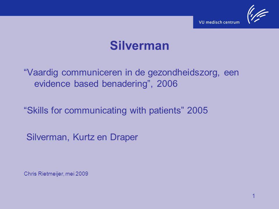 """1 Silverman """"Vaardig communiceren in de gezondheidszorg, een evidence based benadering"""", 2006 """"Skills for communicating with patients"""" 2005 Silverman,"""