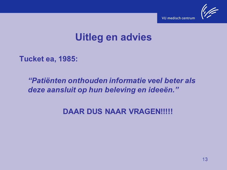 """13 Uitleg en advies Tucket ea, 1985: """"Patiënten onthouden informatie veel beter als deze aansluit op hun beleving en ideeën."""" DAAR DUS NAAR VRAGEN!!!!"""