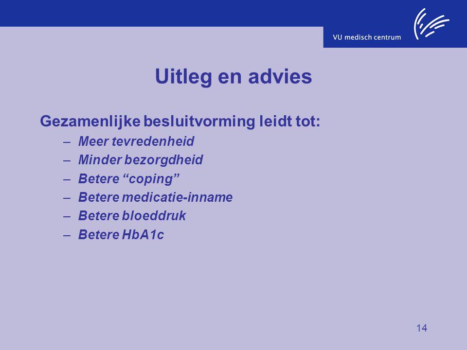 """14 Uitleg en advies Gezamenlijke besluitvorming leidt tot: –Meer tevredenheid –Minder bezorgdheid –Betere """"coping"""" –Betere medicatie-inname –Betere bl"""