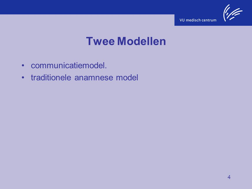 4 Twee Modellen communicatiemodel. traditionele anamnese model