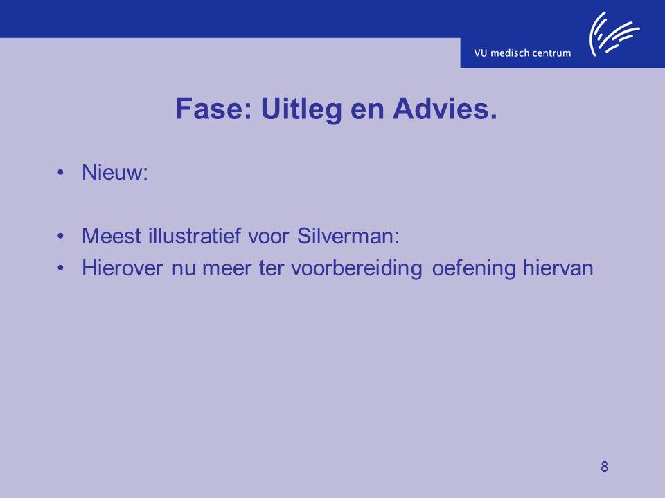 8 Fase: Uitleg en Advies. Nieuw: Meest illustratief voor Silverman: Hierover nu meer ter voorbereiding oefening hiervan