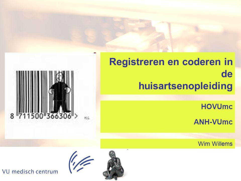 Registreren en coderen in de huisartsenopleiding Wim Willems HOVUmc ANH-VUmc