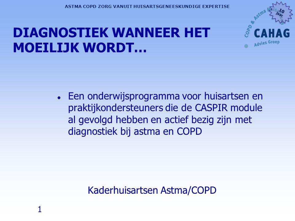 1 ASTMA COPD ZORG VANUIT HUISARTSGENEESKUNDIGE EXPERTISE 10 jaar 10 jaar DIAGNOSTIEK WANNEER HET MOEILIJK WORDT… l Een onderwijsprogramma voor huisart