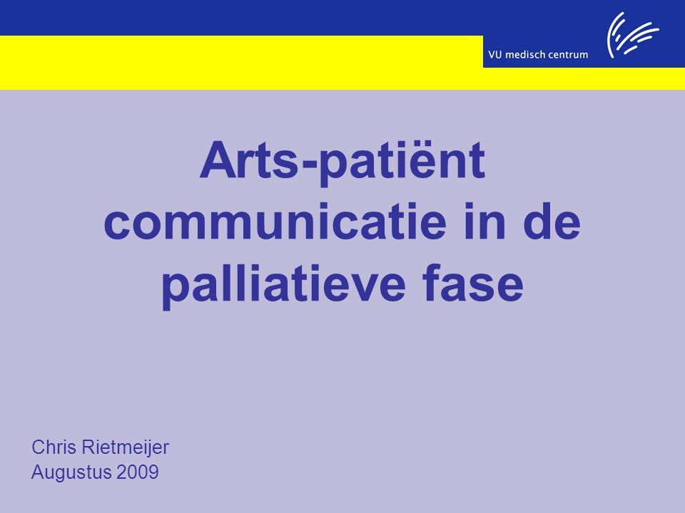 Chris Rietmeijer Augustus 2009 Arts-patiënt communicatie in de palliatieve fase