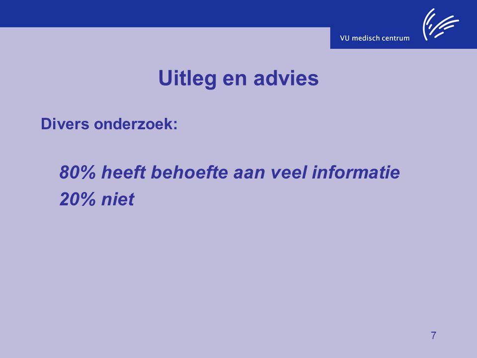 7 Uitleg en advies Divers onderzoek: 80% heeft behoefte aan veel informatie 20% niet